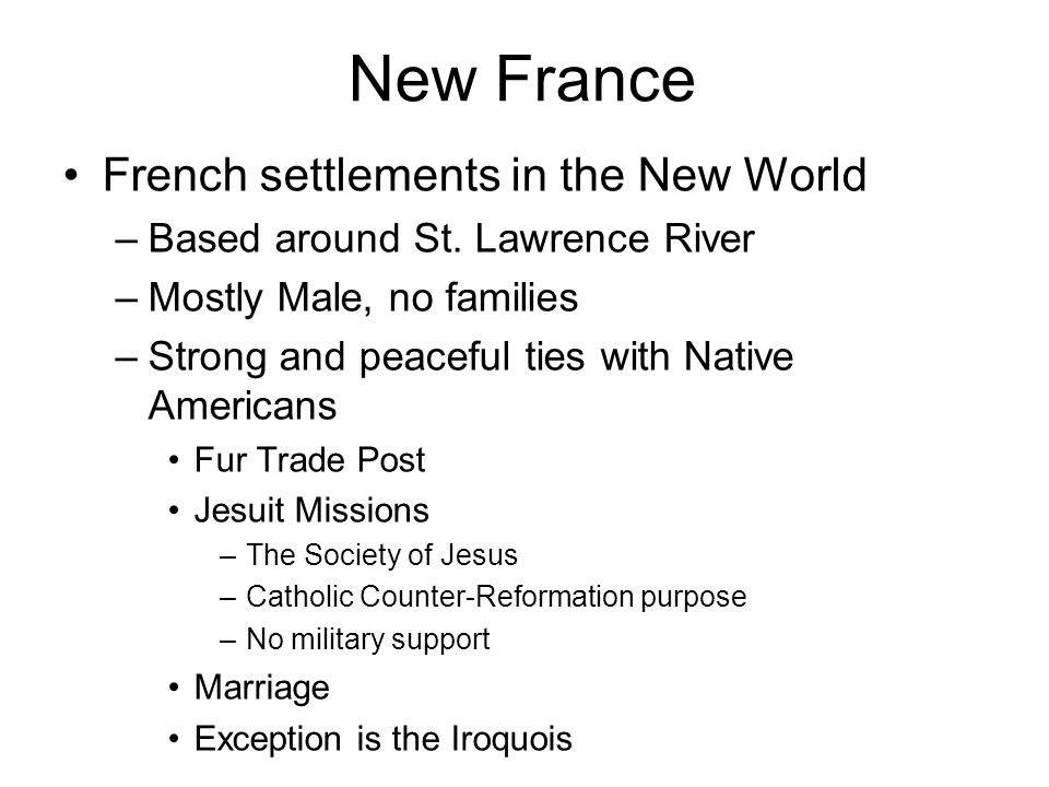 New France French settlements in the New World –Based around St.