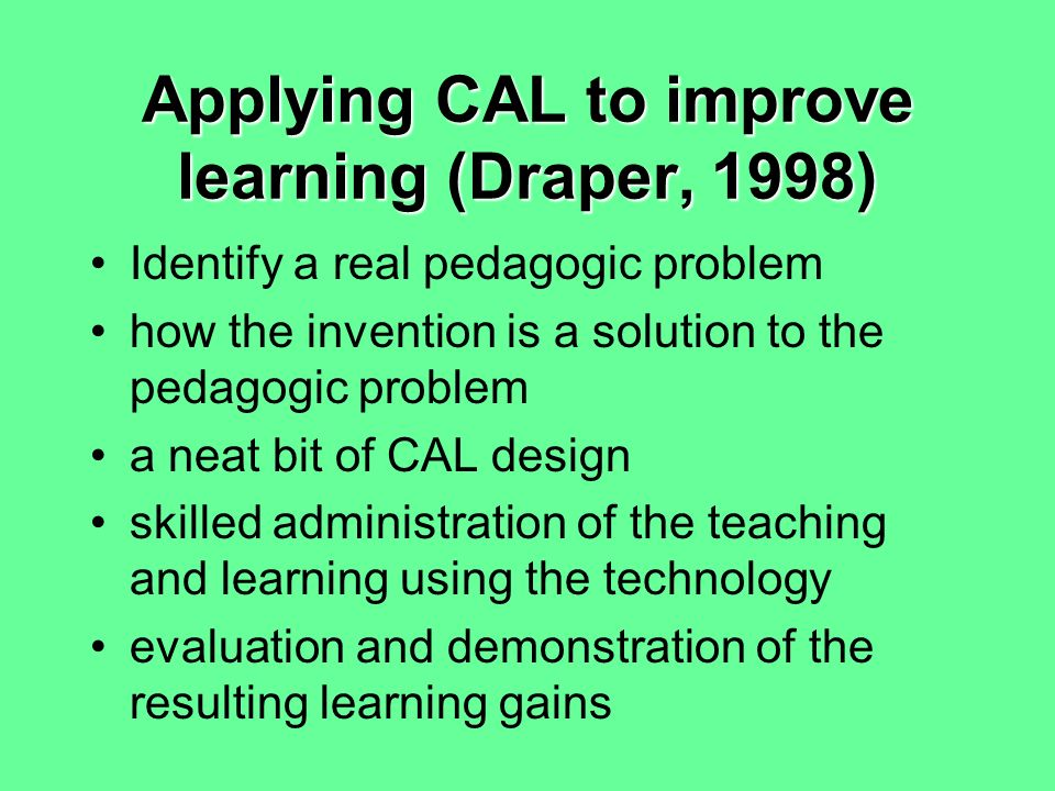 Interaction between the teacher and designer perspectives Three tasks:Three tasks: –identify implicit curriculum aims of CAL –match aims of CAL (explicit and implicit) to perceived curriculum requirements –consider the educational possibilities of the use of software which initially has no explicit or implicit curriculum aims