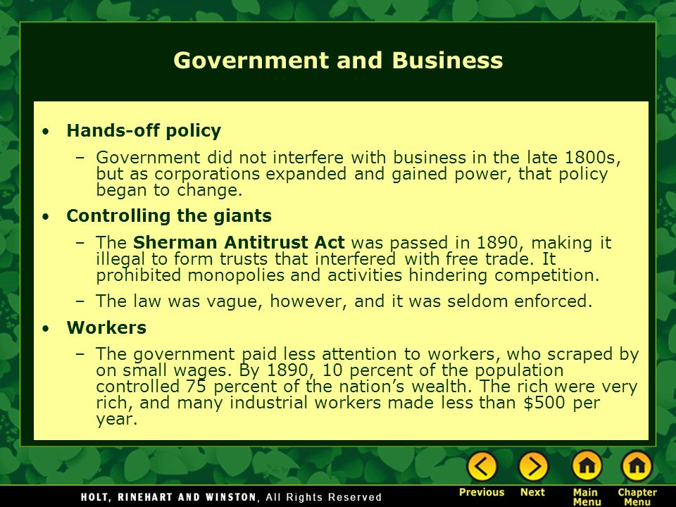 Government and Business Hands-off policy –Government did not interfere with business in the late 1800s, but as corporations expanded and gained power, that policy began to change.