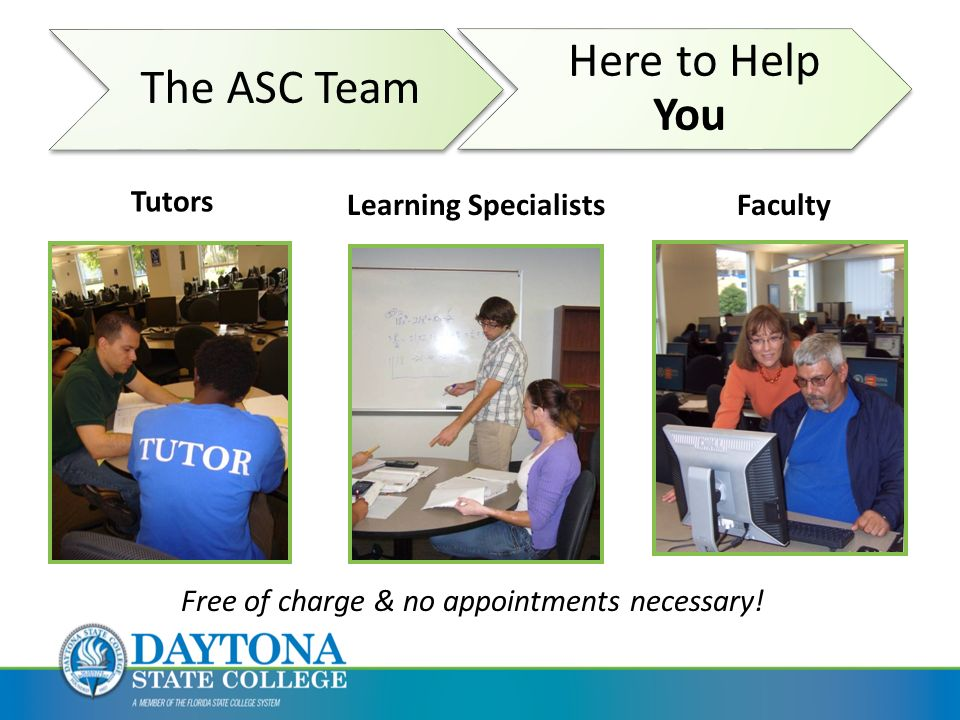 The ASC Team Here to Help You Tutors Learning SpecialistsFaculty Free of charge & no appointments necessary!