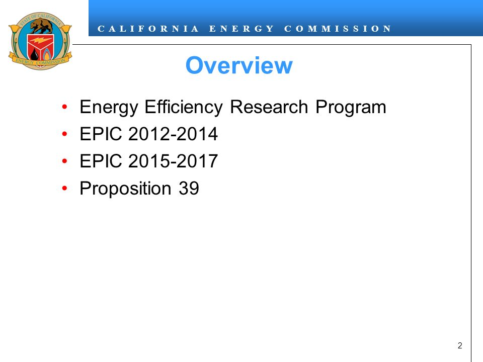 C A L I F O R N I A E N E R G Y C O M M I S S I O N Overview Energy Efficiency Research Program EPIC EPIC Proposition 39 2