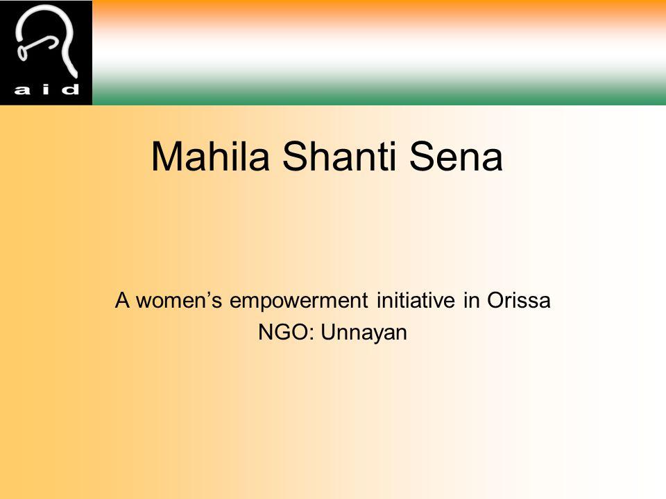 Mahila Shanti Sena A women's empowerment initiative in Orissa NGO: Unnayan