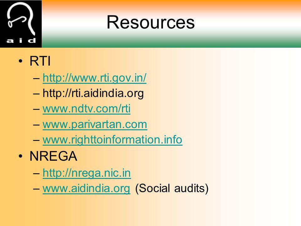 Resources RTI –http://www.rti.gov.in/http://www.rti.gov.in/ –http://rti.aidindia.org –www.ndtv.com/rtiwww.ndtv.com/rti –www.parivartan.comwww.parivartan.com –www.righttoinformation.infowww.righttoinformation.info NREGA –http://nrega.nic.inhttp://nrega.nic.in –www.aidindia.org (Social audits)www.aidindia.org