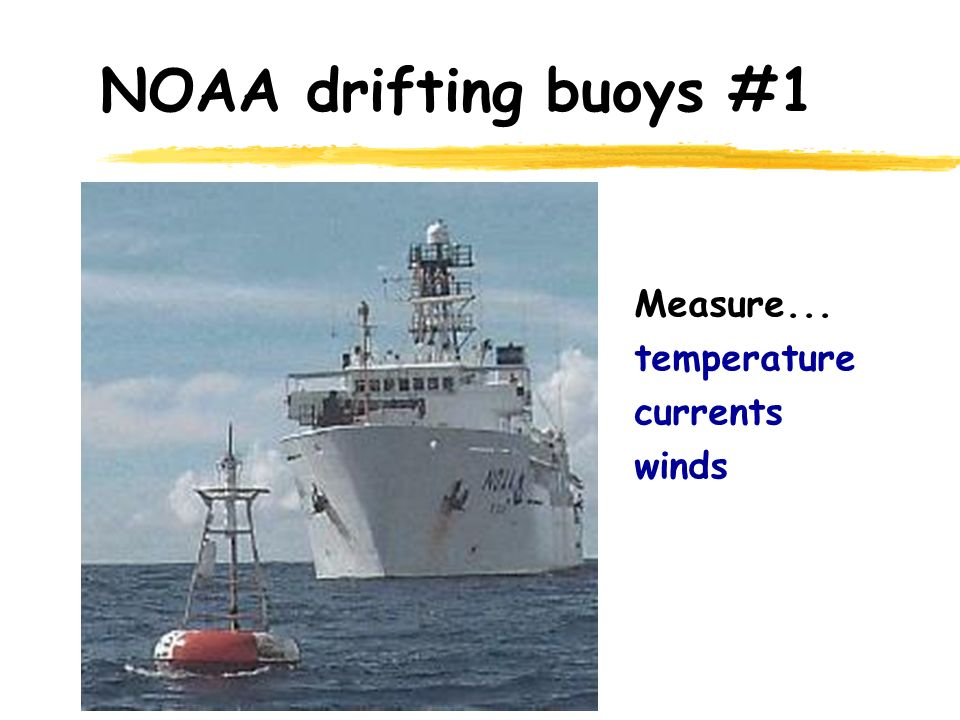 NOAA drifting buoys #1 Measure... temperature currents winds