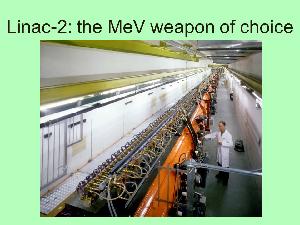 Linac-2: the MeV weapon of choice