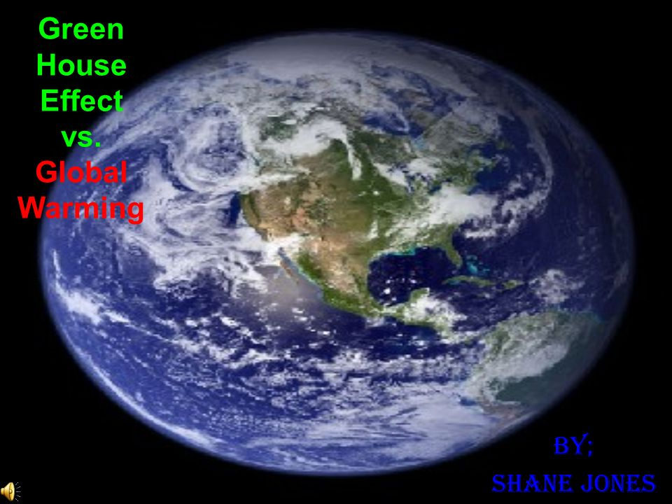 Green House Effect vs. Global Warming By; Shane Jones