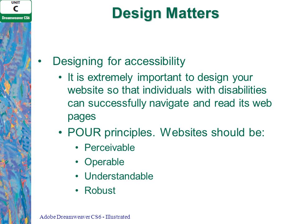 Design Matters Designing for accessibility It is extremely important to design your website so that individuals with disabilities can successfully navigate and read its web pages POUR principles.