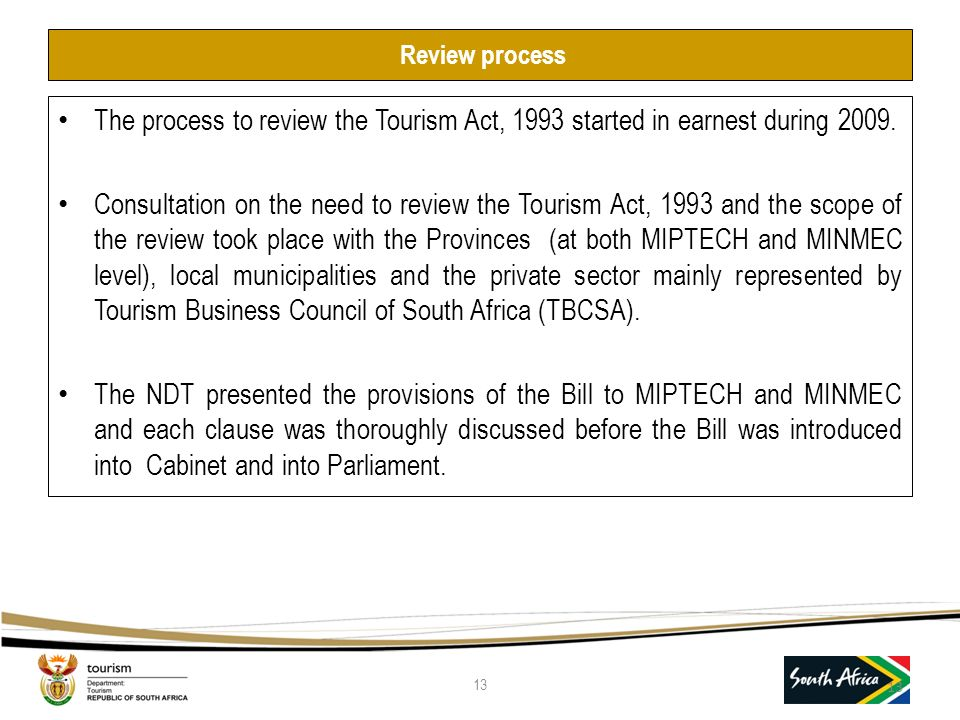 Review process The process to review the Tourism Act, 1993 started in earnest during 2009.