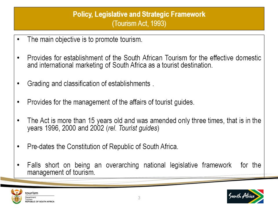 Policy, Legislative and Strategic Framework (Tourism Act, 1993) The main objective is to promote tourism.