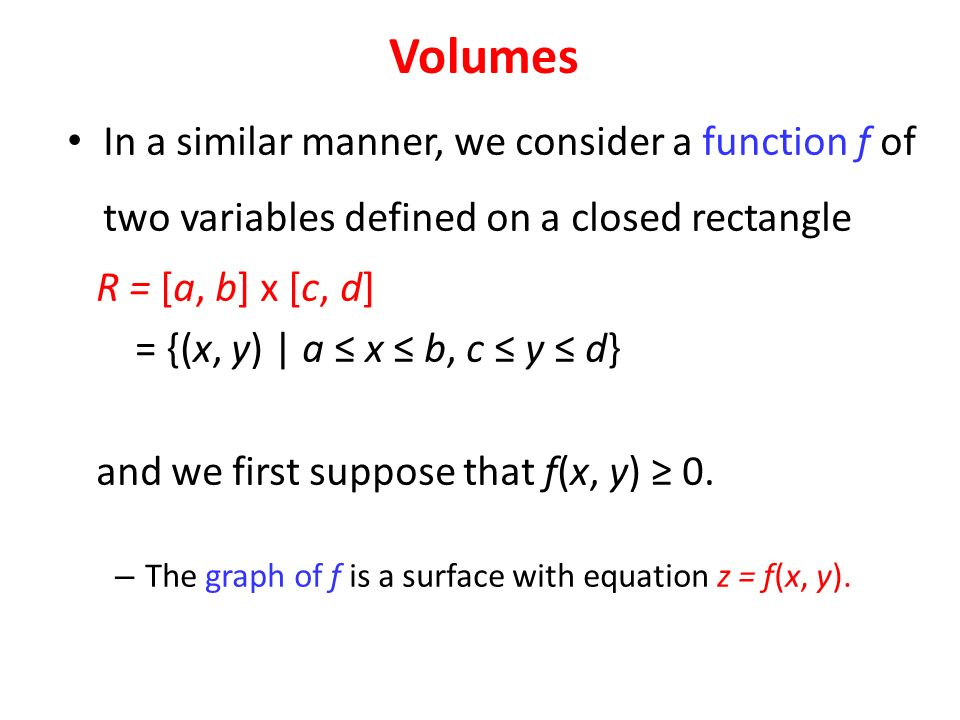 In a similar manner, we consider a function f of two variables defined on a closed rectangle R = [a, b] x [c, d] = {(x, y) | a ≤ x ≤ b, c ≤ y ≤ d} and we first suppose that f(x, y) ≥ 0.