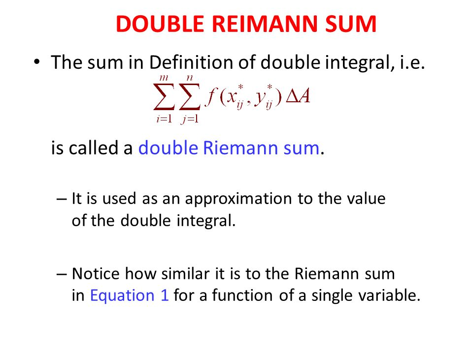 The sum in Definition of double integral, i.e. is called a double Riemann sum.