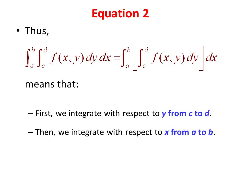 Thus, means that: – First, we integrate with respect to y from c to d.
