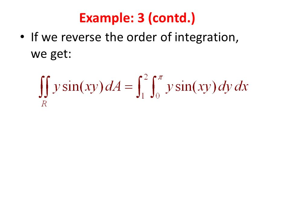 If we reverse the order of integration, we get: Example: 3 (contd.)