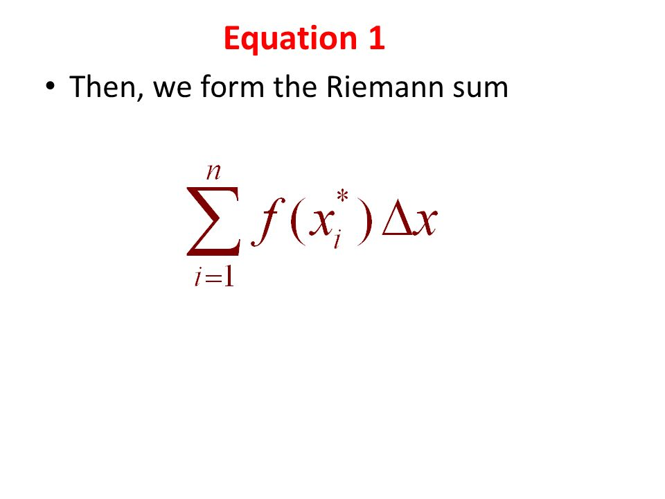 Then, we form the Riemann sum Equation 1
