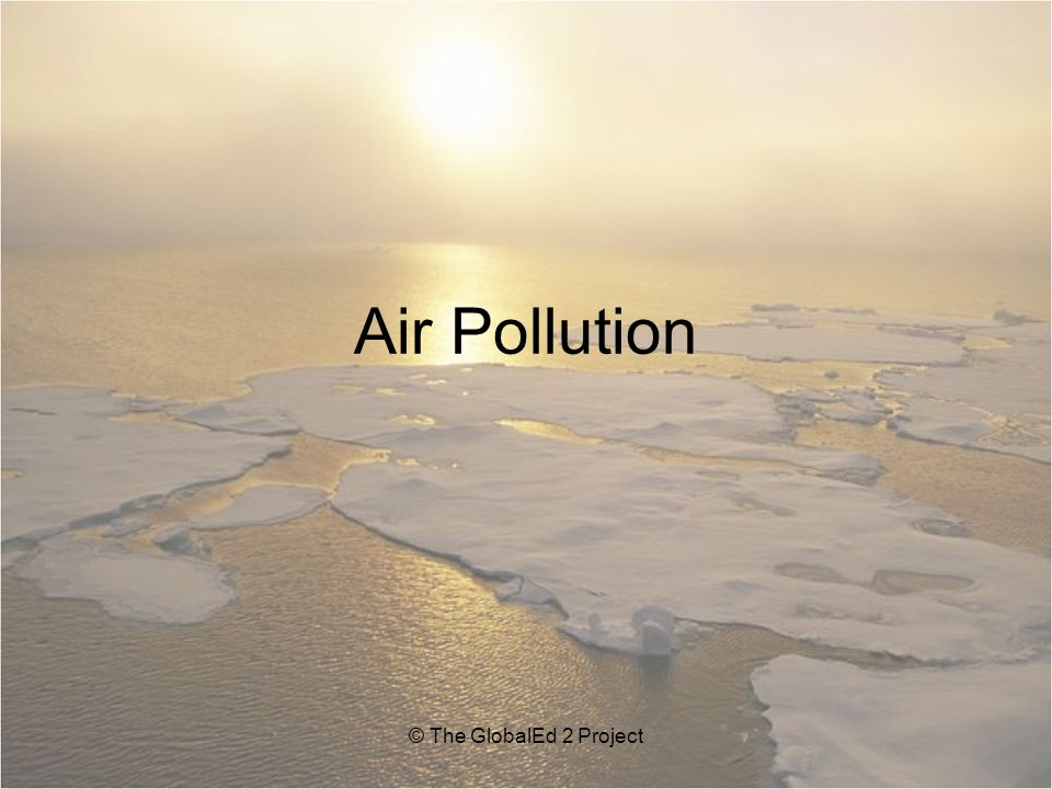 Air Pollution © The GlobalEd 2 Project