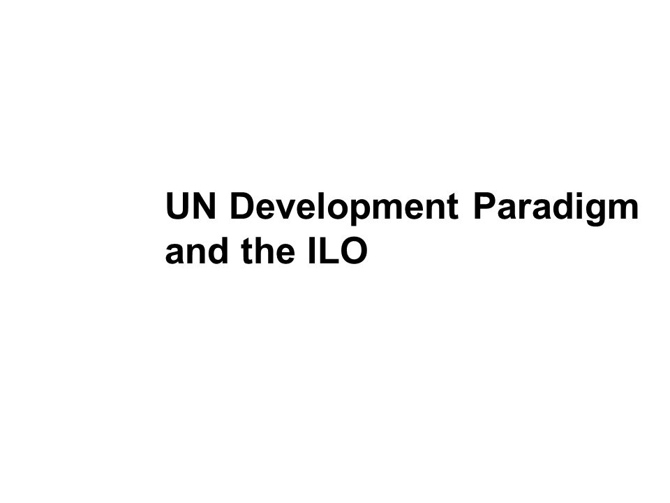 UN Development Paradigm and the ILO