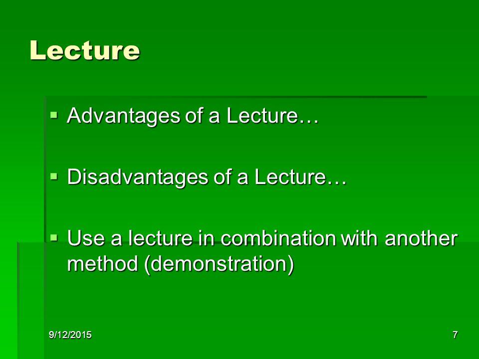 9/12/20157 Lecture  Advantages of a Lecture…  Disadvantages of a Lecture…  Use a lecture in combination with another method (demonstration)