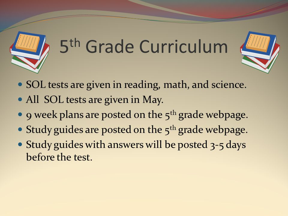5 th Grade Curriculum SOL tests are given in reading, math, and science.