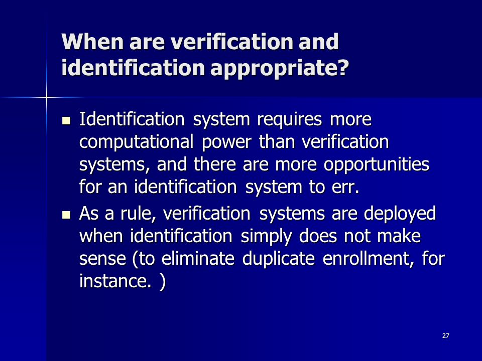 27 When are verification and identification appropriate.