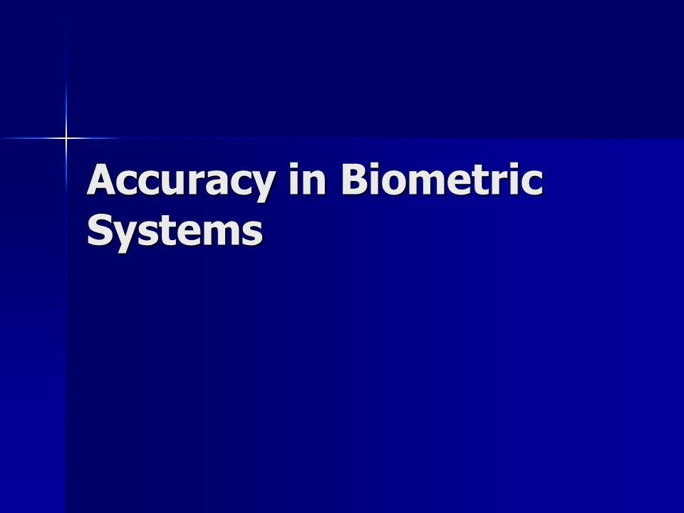 Accuracy in Biometric Systems