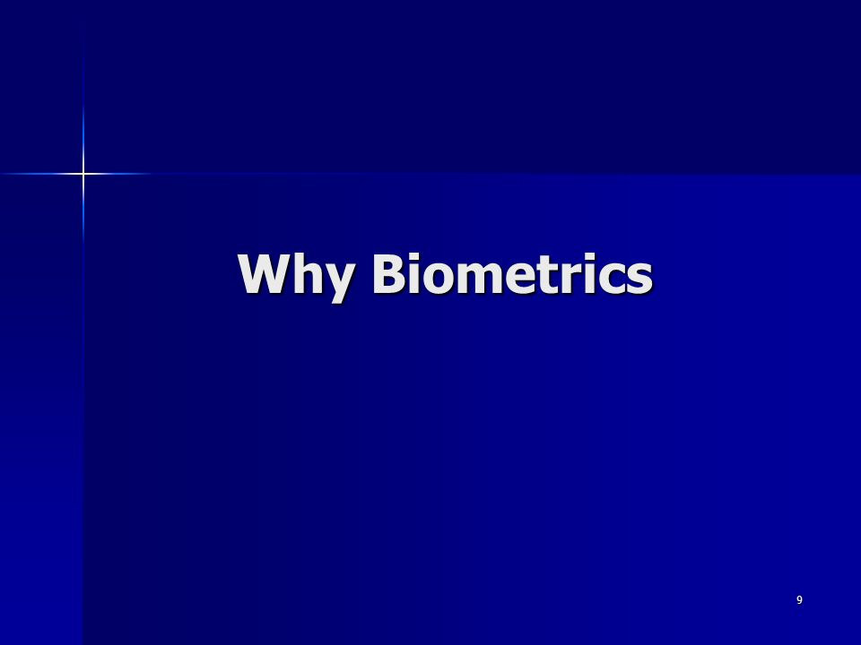 9 Why Biometrics