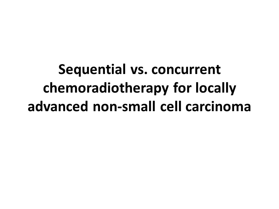 Sequential vs. concurrent chemoradiotherapy for locally advanced non-small cell carcinoma