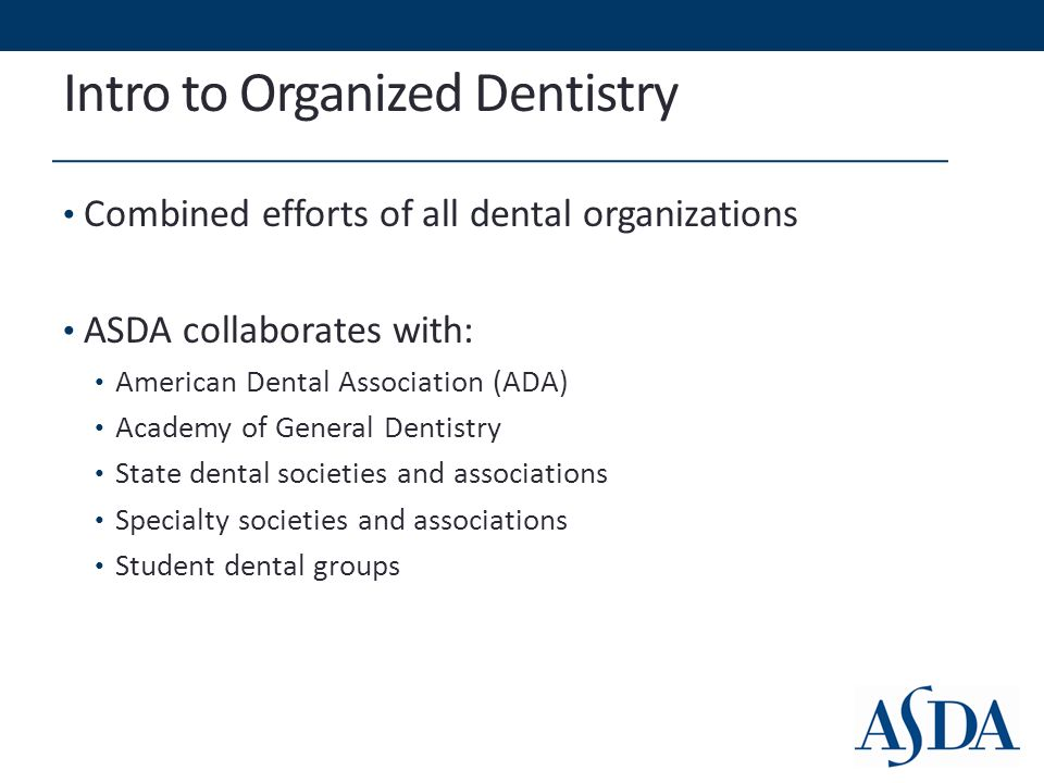 4 Intro To Organized Dentistry Combined Efforts Of All Dental Organizations ASDA Collaborates With American Association ADA Academy General