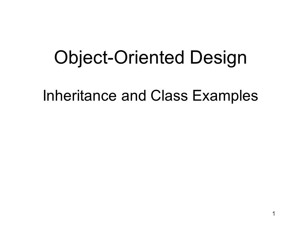 1 Object-Oriented Design Inheritance and Class Examples