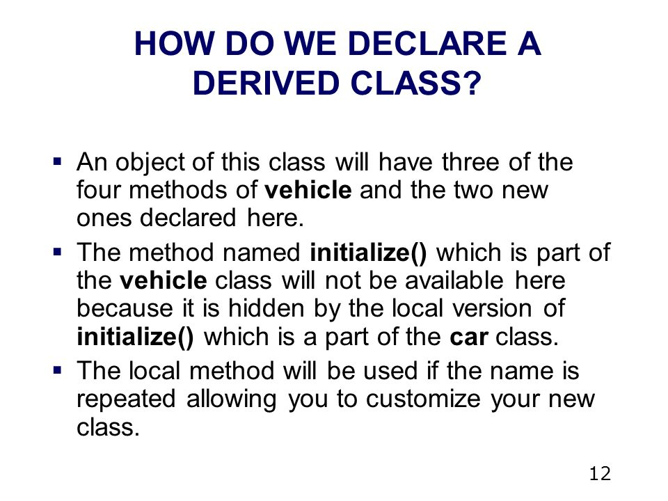 12  An object of this class will have three of the four methods of vehicle and the two new ones declared here.