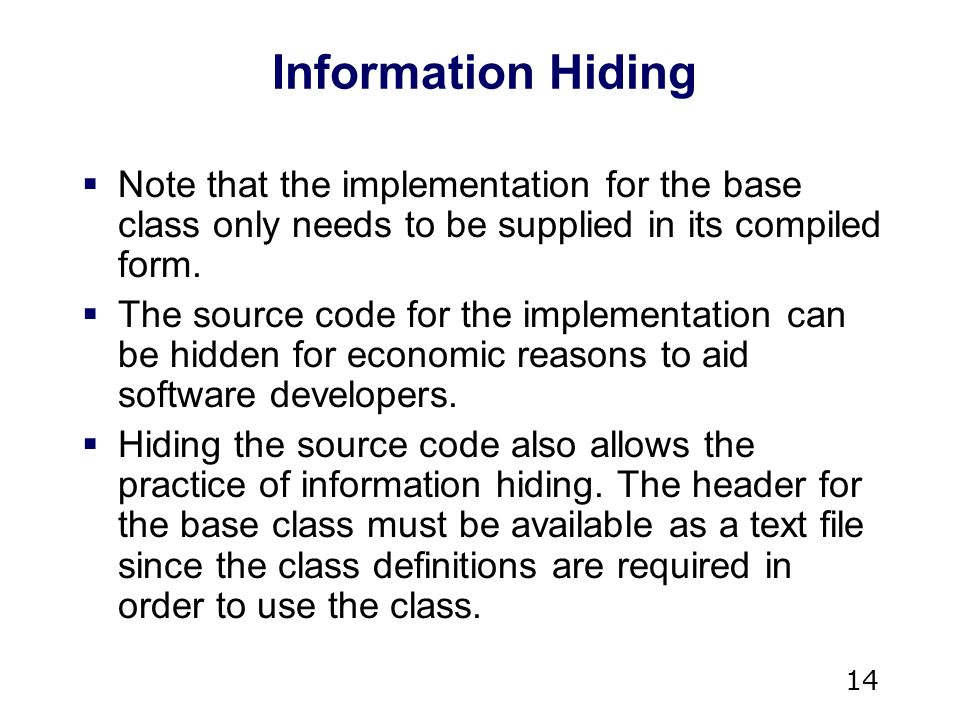 14 Information Hiding  Note that the implementation for the base class only needs to be supplied in its compiled form.