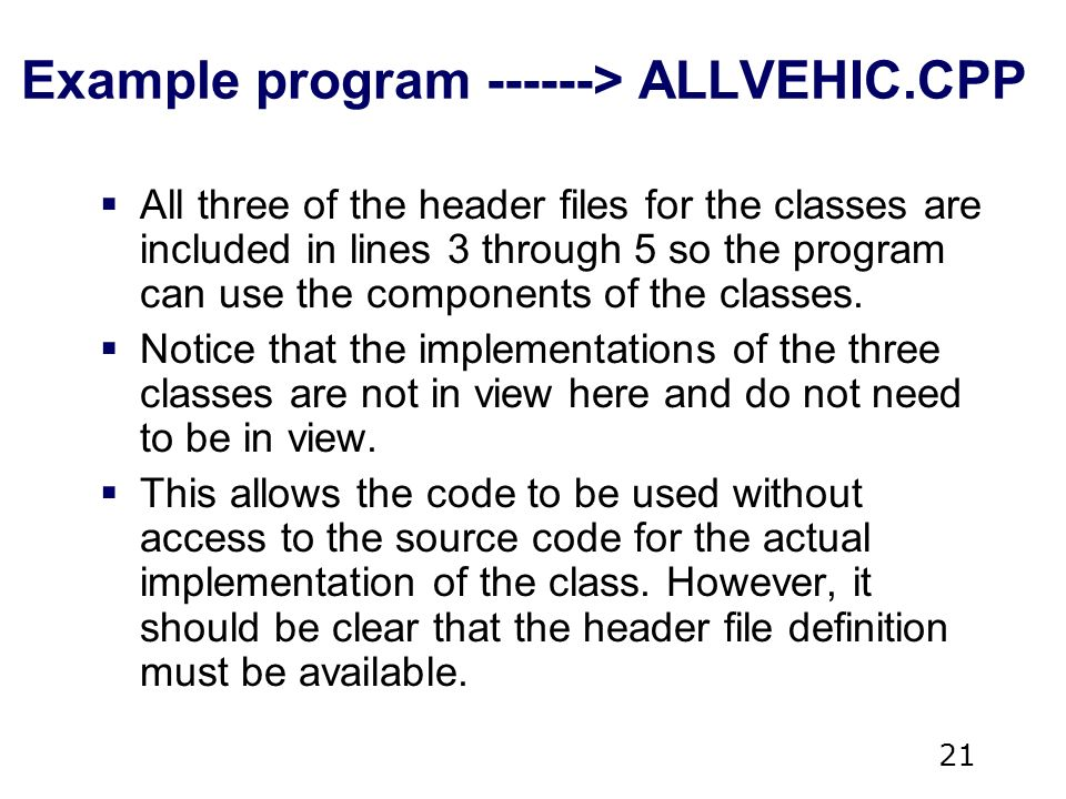 21 Example program > ALLVEHIC.CPP  All three of the header files for the classes are included in lines 3 through 5 so the program can use the components of the classes.