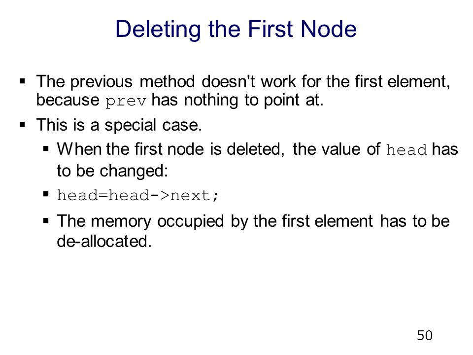 50 Deleting the First Node  The previous method doesn t work for the first element, because prev has nothing to point at.