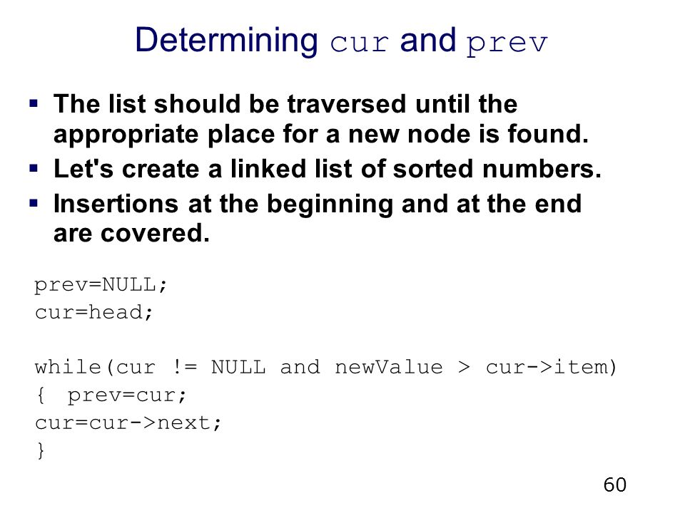 60 Determining cur and prev  The list should be traversed until the appropriate place for a new node is found.