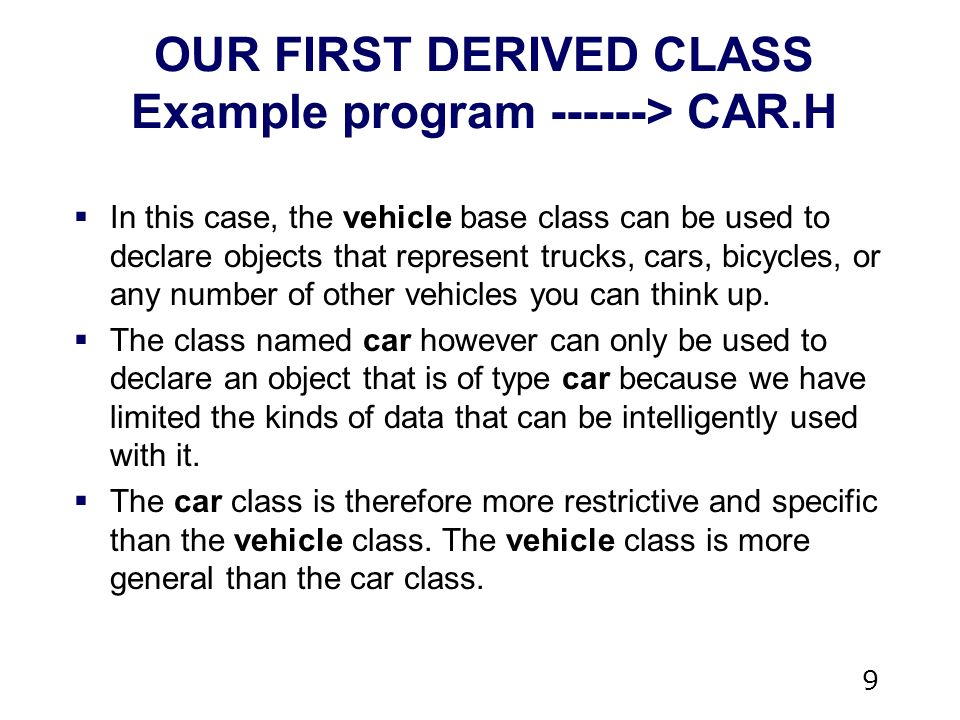 9  In this case, the vehicle base class can be used to declare objects that represent trucks, cars, bicycles, or any number of other vehicles you can think up.