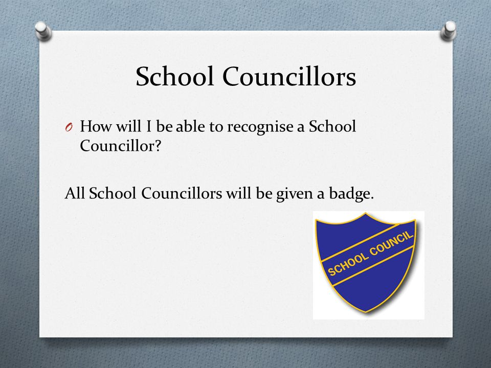 School Councillors O How will I be able to recognise a School Councillor.