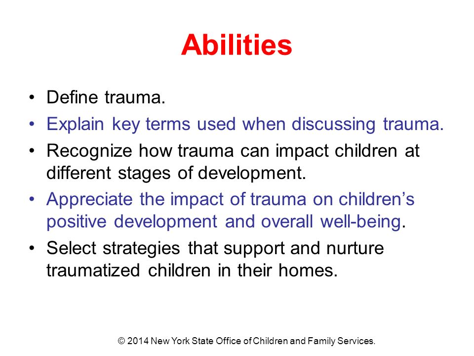 Abilities Define trauma. Explain key terms used when discussing trauma.