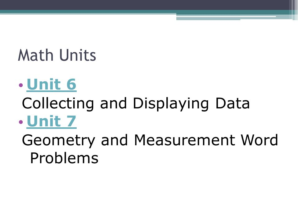 Math Units Unit 6 Collecting and Displaying Data Unit 7 Geometry and Measurement Word Problems