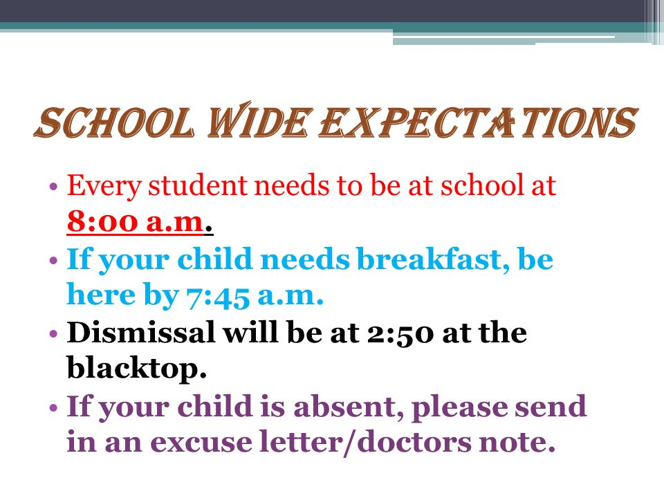 SCHOOL WIDE EXPECTATIONS Every student needs to be at school at 8:00 a.m.
