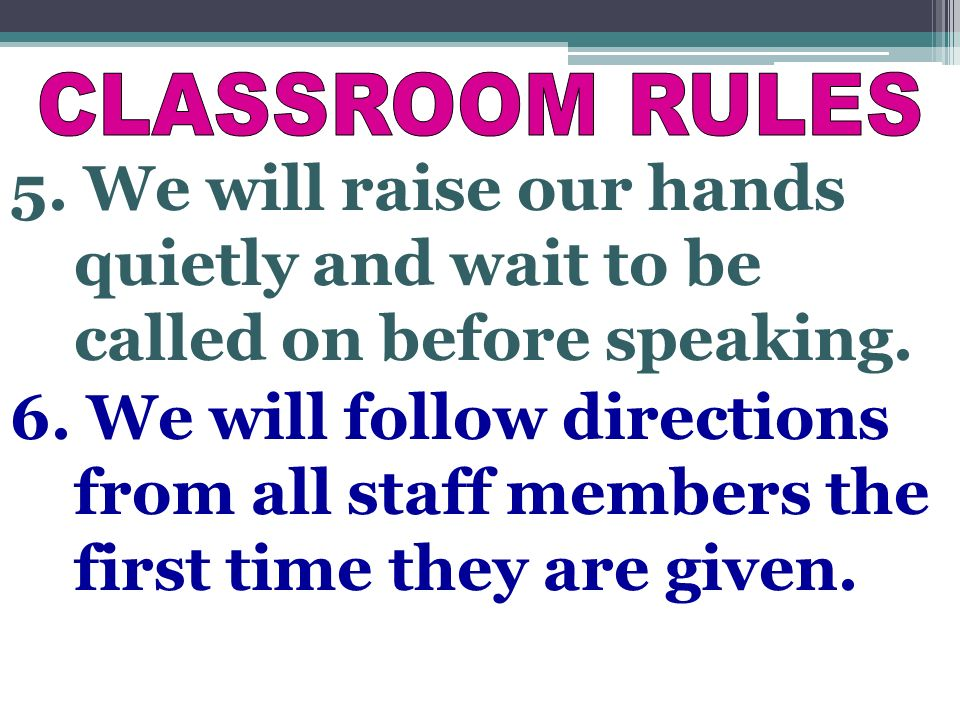 5. We will raise our hands quietly and wait to be called on before speaking.