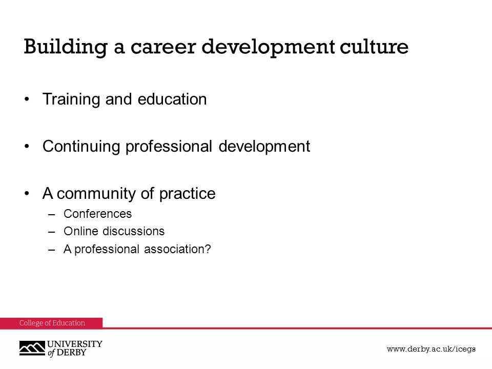 Building a career development culture Training and education Continuing professional development A community of practice –Conferences –Online discussions –A professional association
