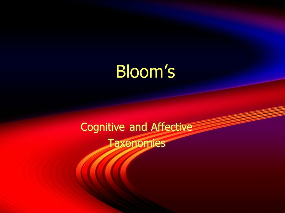 Bloom's Cognitive and Affective Taxonomies Cognitive and Affective Taxonomies