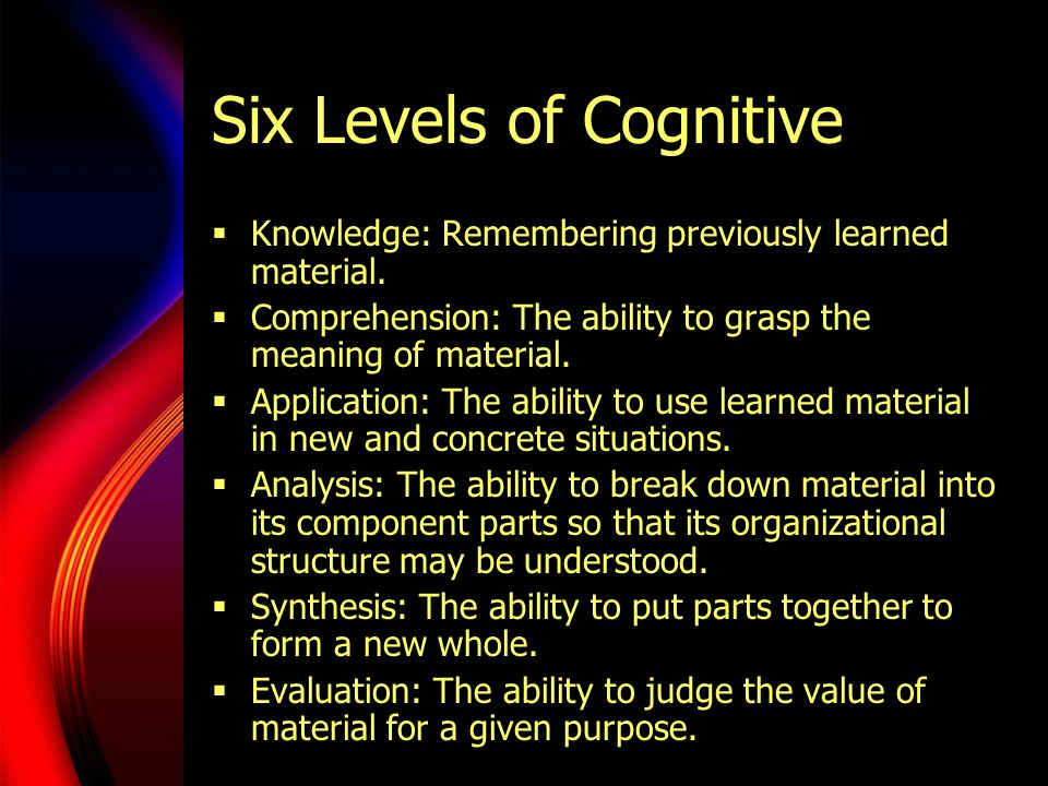 Six Levels of Cognitive  Knowledge: Remembering previously learned material.