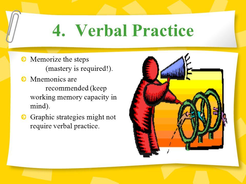4. Verbal Practice Memorize the steps (mastery is required!).