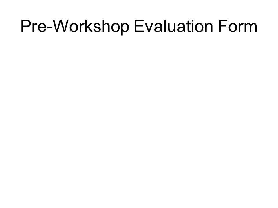 Gst 101 Planning Retreat. Pre-Workshop Evaluation Form. - Ppt Download