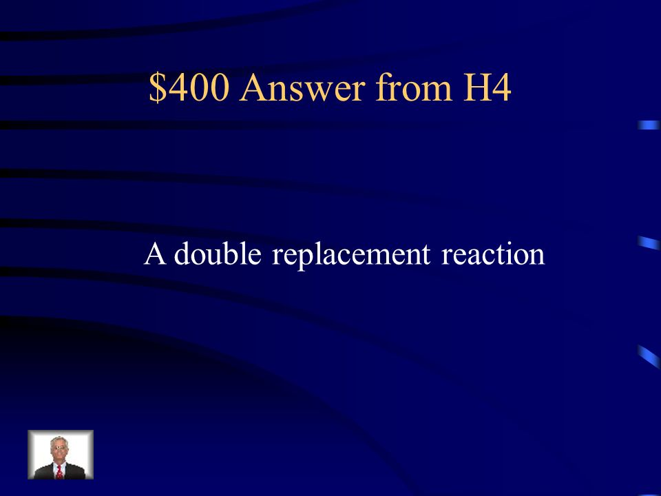 $400 Question from H4 What type of reaction is the following: FeS + 2HCl  FeCl ₂ + H₂S