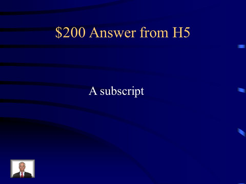 $200 Question from H5 The number placed below a chemical symbol is called a what