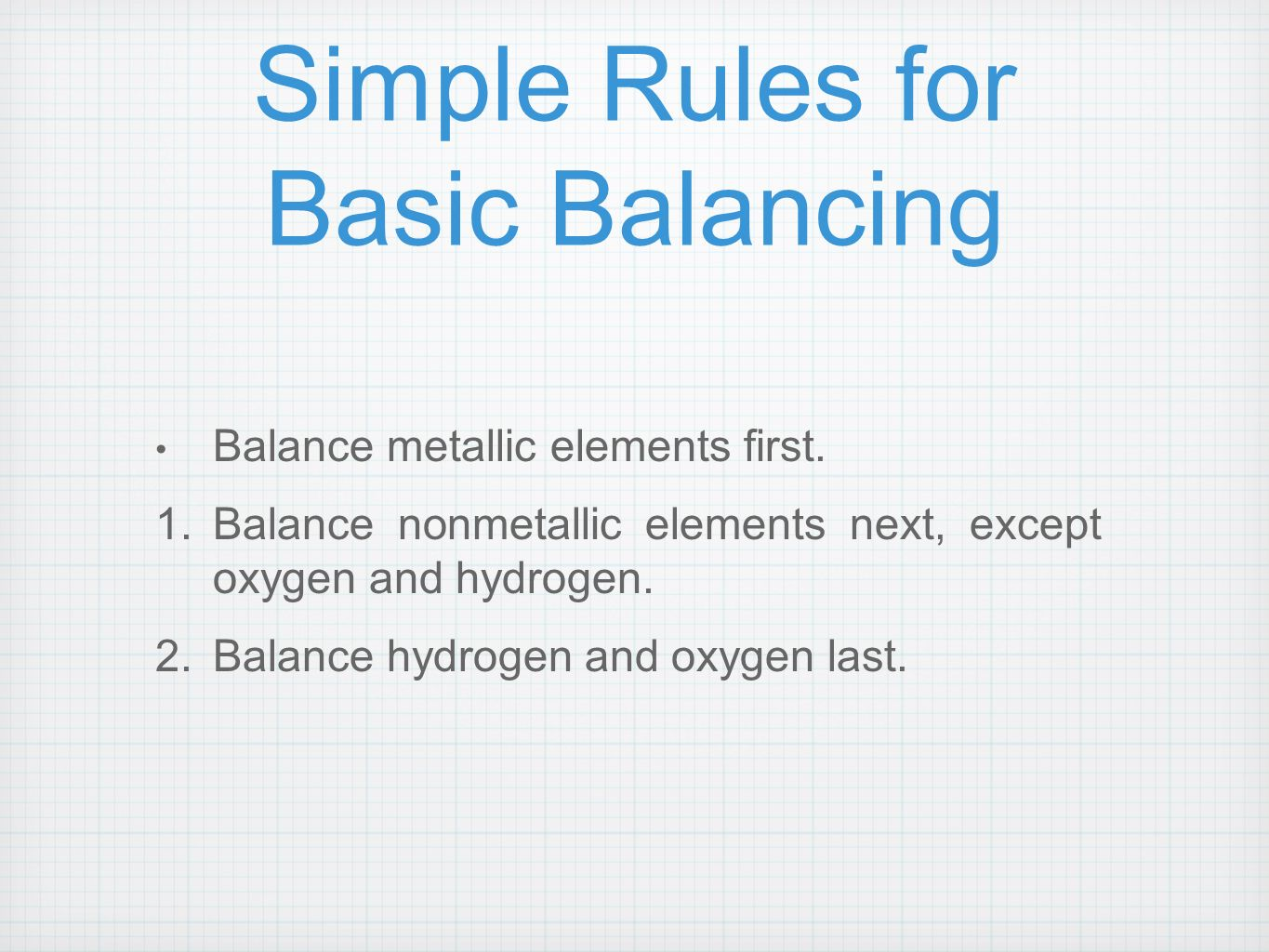 Simple Rules for Basic Balancing Balance metallic elements first.