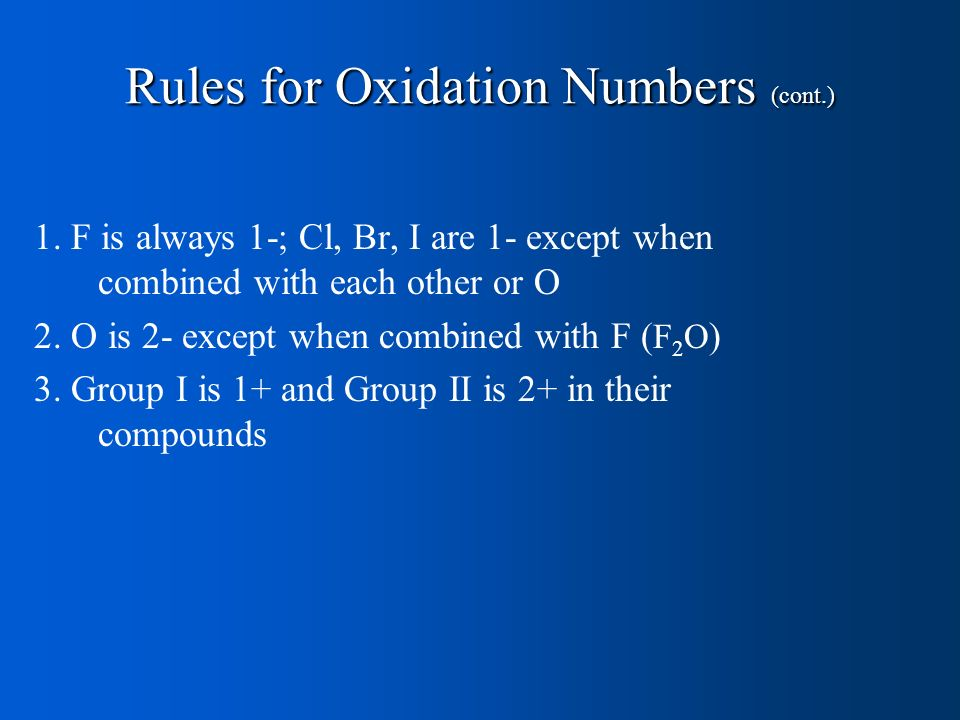 1. F is always 1-; Cl, Br, I are 1- except when combined with each other or O 2.
