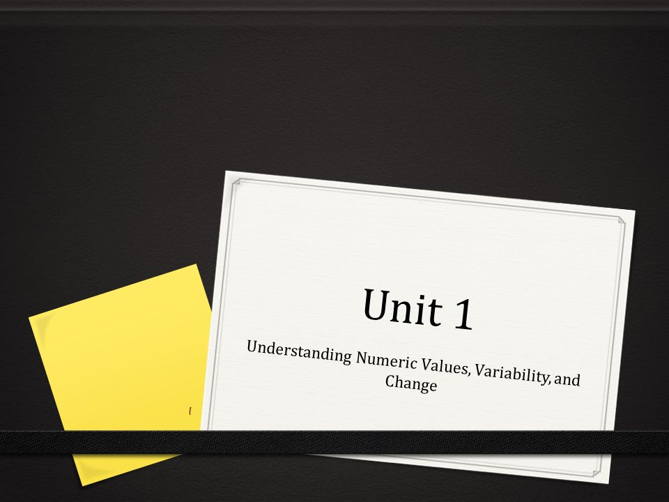Unit 1 Understanding Numeric Values, Variability, and Change 1