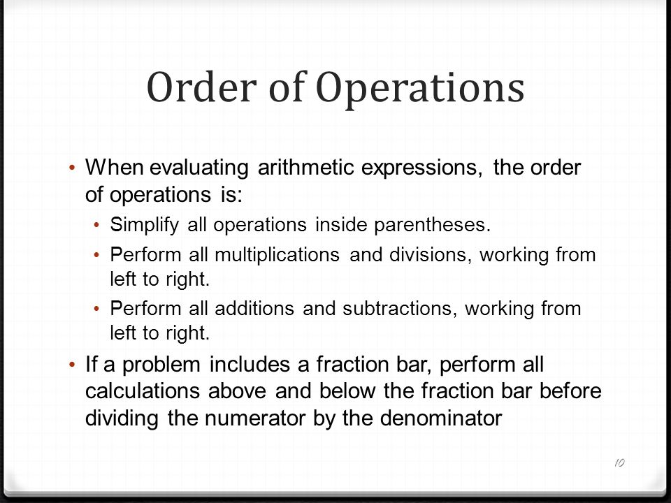 Order of Operations When evaluating arithmetic expressions, the order of operations is: Simplify all operations inside parentheses.